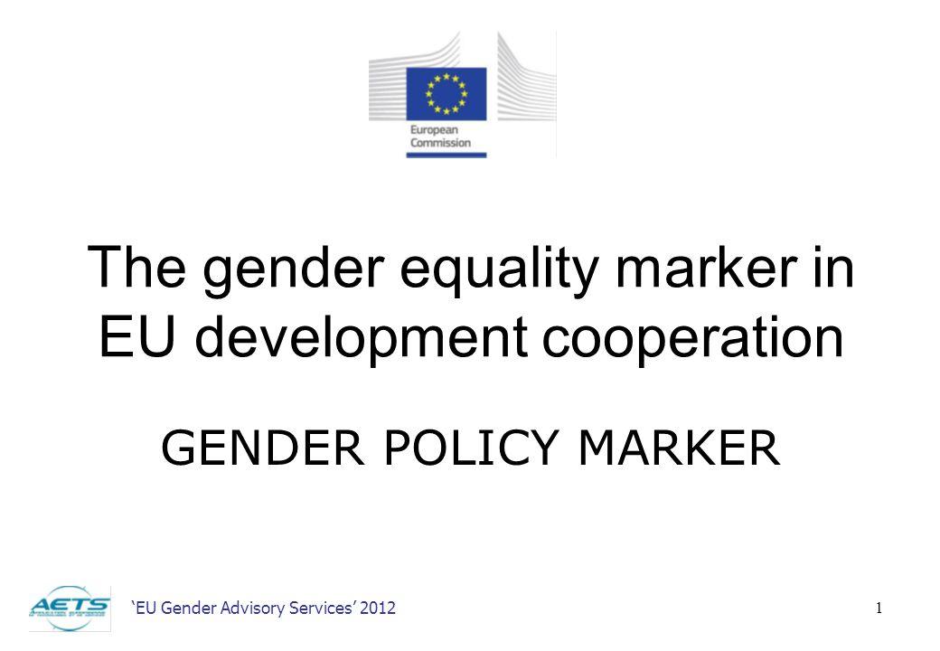 EU Gender Advisory Services 2012 1 The gender equality marker in EU development cooperation GENDER POLICY MARKER