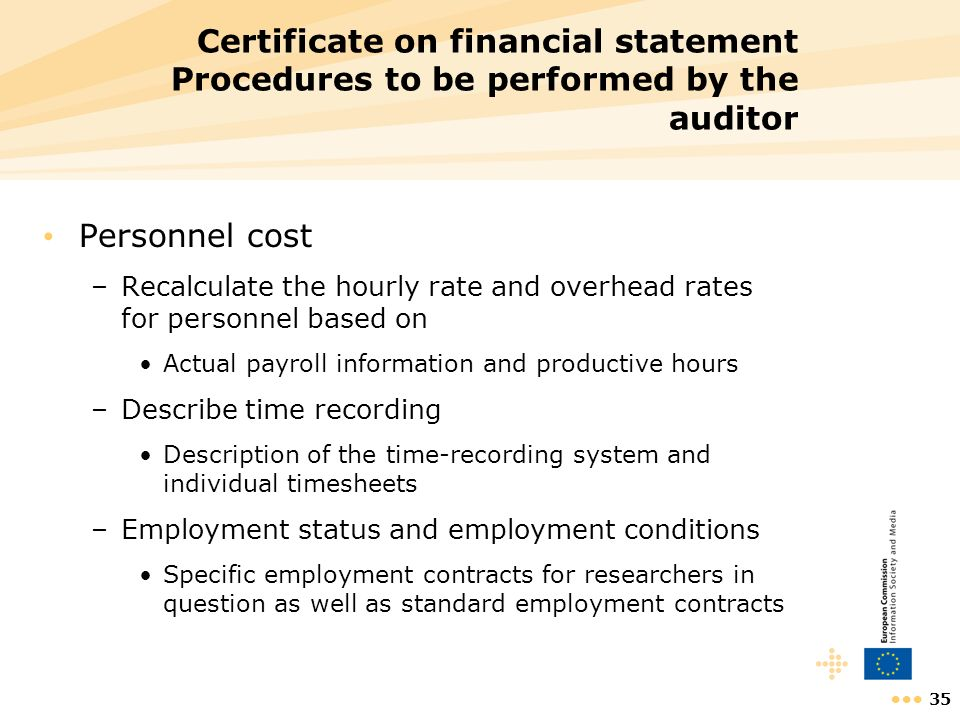 35 Certificate on financial statement Procedures to be performed by the auditor Personnel cost –Recalculate the hourly rate and overhead rates for per