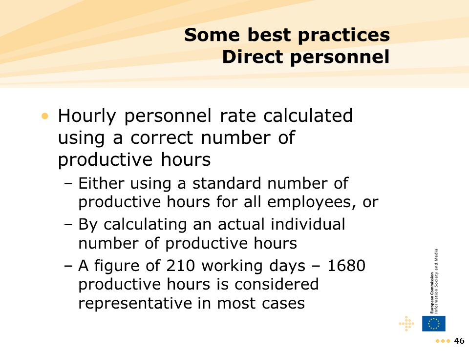 46 Some best practices Direct personnel Hourly personnel rate calculated using a correct number of productive hours –Either using a standard number of