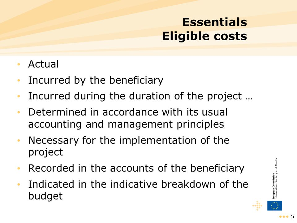 6 Essentials Non-Eligible costs Costs of capital employed Provisions for possible future losses or charges Interests owned Exchange losses Provisions for doubtful debts Resources made available to a beneficiary free of charge Value of contributions in kind Unnecessary or ill-considered expenses Marketing, sales and distribution costs for products and services Indirect taxes and duties, including VAT* Entertainment or hospitality expenses** Any cost incurred or reimbursed in respect of, in particular, another Community, international or national project * Unless the beneficiary can show that it is unable to recover it ** Except reasonable expenses accepted by the Commission as being absolutely necessary for carrying out the project
