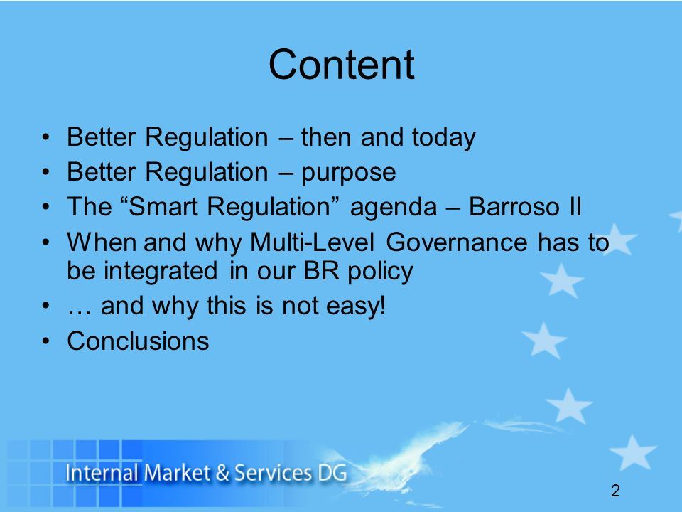 2 Content Better Regulation – then and today Better Regulation – purpose The Smart Regulation agenda – Barroso II When and why Multi-Level Governance has to be integrated in our BR policy … and why this is not easy.