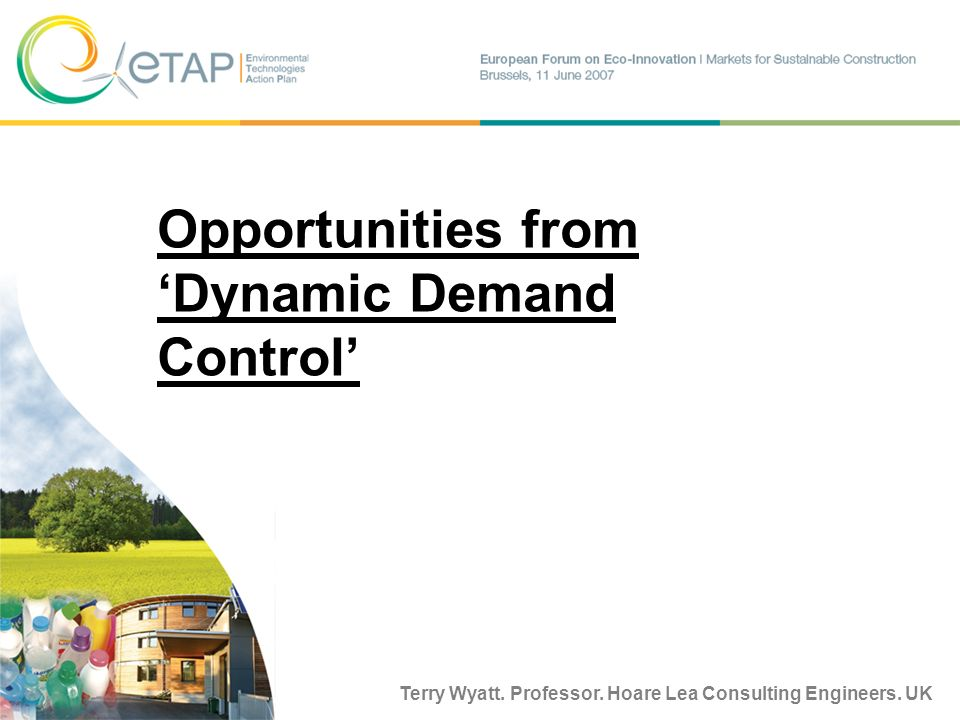 Terry Wyatt. Professor. Hoare Lea Consulting Engineers. UK Opportunities from Dynamic Demand Control