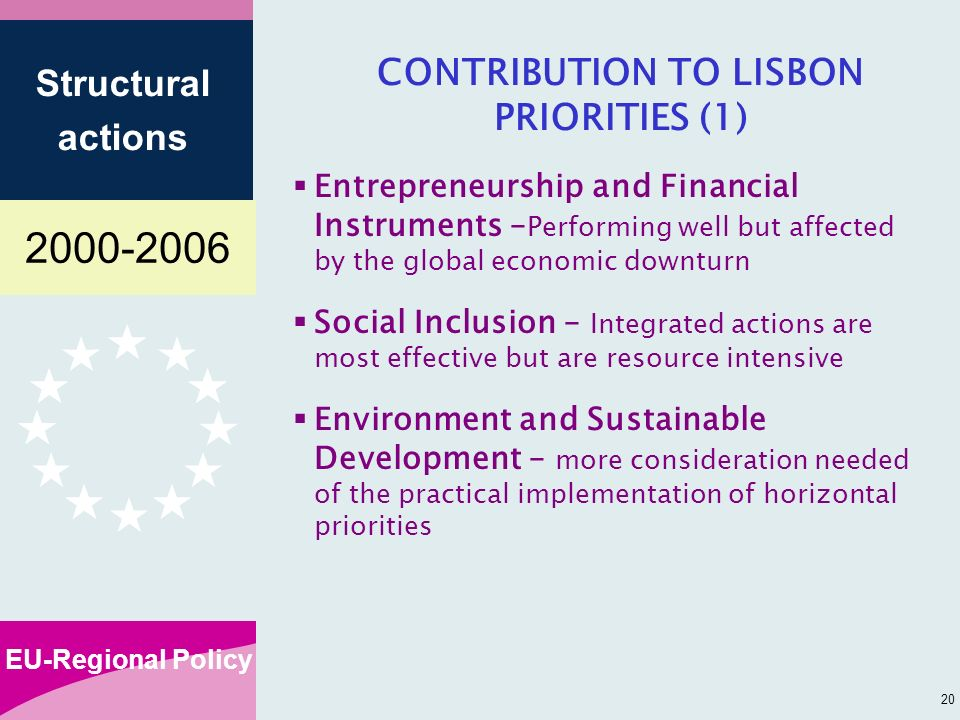 EU-Regional Policy Structural actions 20 CONTRIBUTION TO LISBON PRIORITIES (1) Entrepreneurship and Financial Instruments – Performing well but affected by the global economic downturn Social Inclusion – Integrated actions are most effective but are resource intensive Environment and Sustainable Development – more consideration needed of the practical implementation of horizontal priorities
