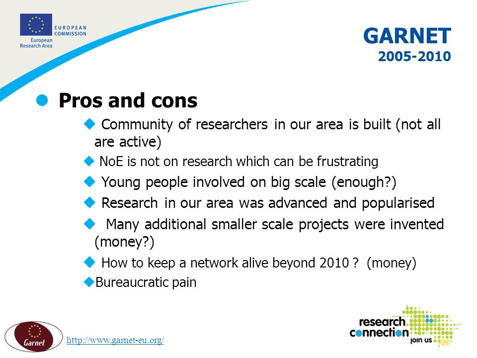 15 GARNET 2005-2010 l Pros and cons u Community of researchers in our area is built (not all are active) u NoE is not on research which can be frustra