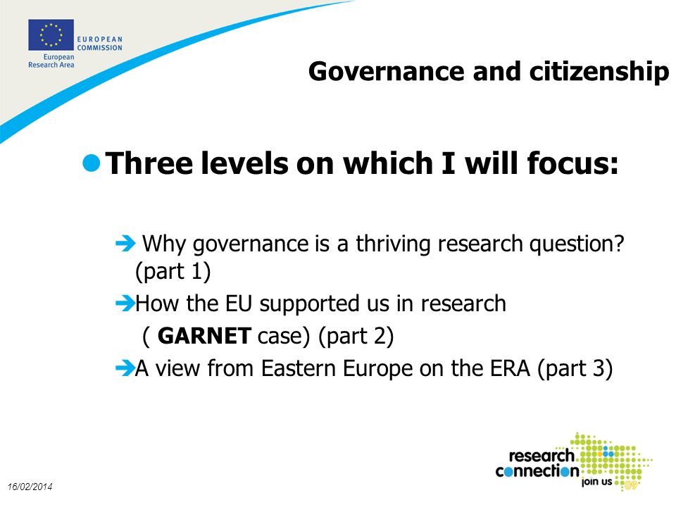 2 16/02/2014 Governance and citizenship lThree levels on which I will focus: è Why governance is a thriving research question.