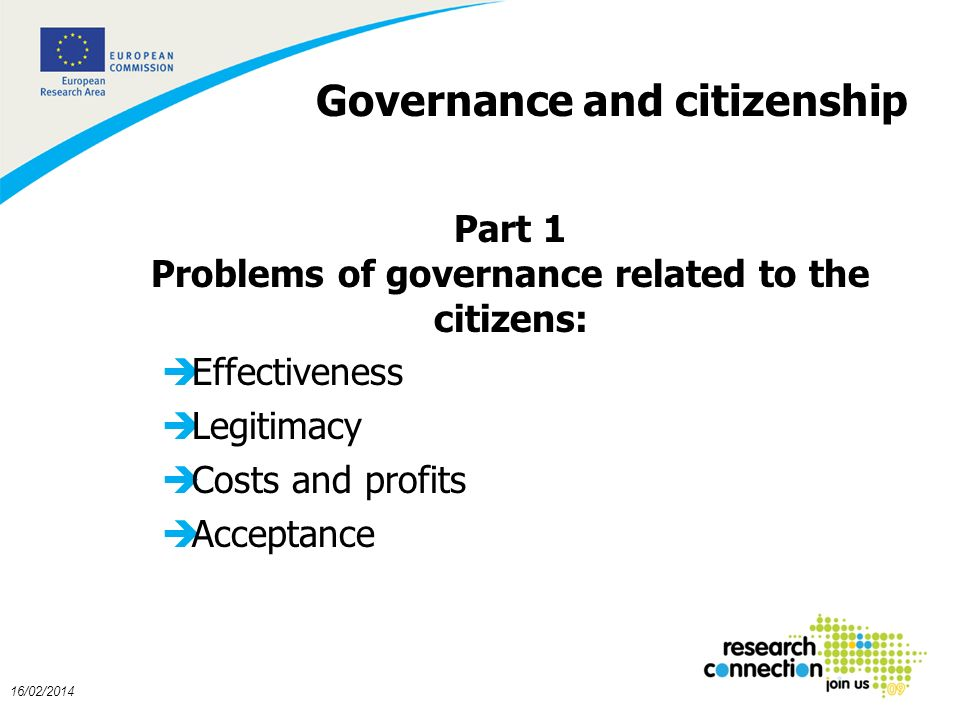 4 16/02/2014 Governance and citizenship Part 1 Problems of governance related to the citizens: èEffectiveness èLegitimacy èCosts and profits èAcceptan
