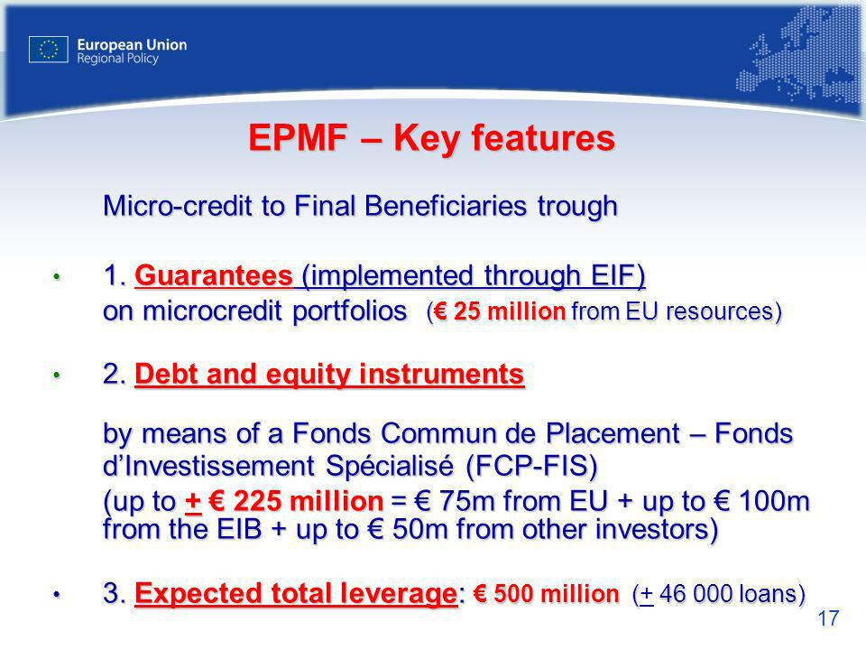 17 EPMF – Key features Micro-credit to Final Beneficiaries trough 1.