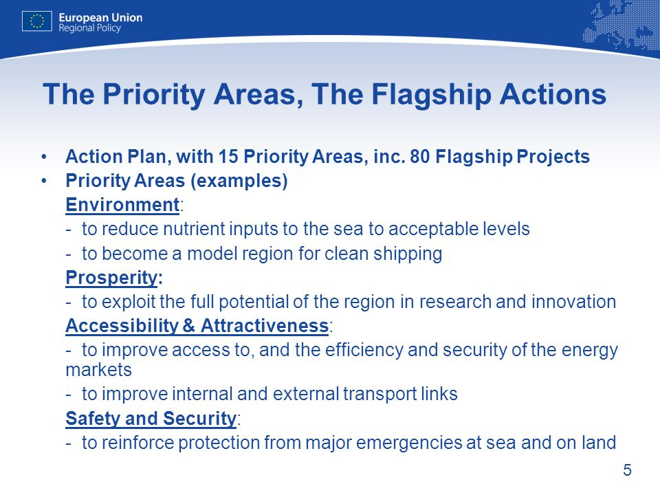 5 The Priority Areas, The Flagship Actions Action Plan, with 15 Priority Areas, inc. 80 Flagship Projects Priority Areas (examples) Environment: - to