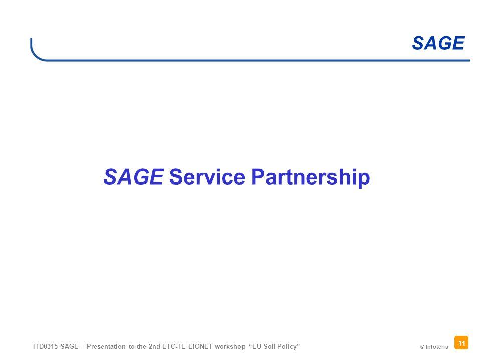 © Infoterra SAGE ITD0315 SAGE – Presentation to the 2nd ETC-TE EIONET workshop EU Soil Policy 11 SAGE Service Partnership