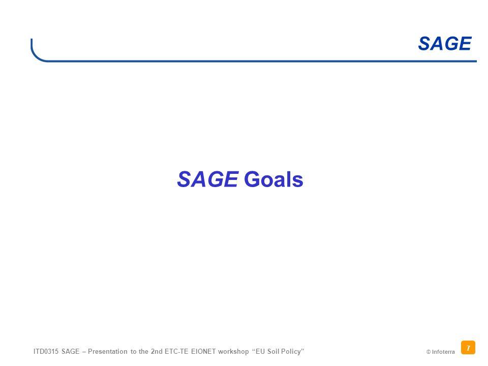 © Infoterra SAGE ITD0315 SAGE – Presentation to the 2nd ETC-TE EIONET workshop EU Soil Policy 7 SAGE Goals