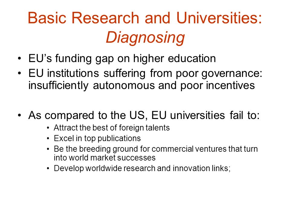 Basic Research and Universities: Remedying A policy mix combining funding, autonomy and competition EU encouraging and monitoring Member States efforts to raise university funding (eg by 1% of GDP) Enhancing EU-wide merit based competition –Increasing funding for ERC, EIT –New merit-based competition for doctoral school funding Enhancing EU wide researchers mobility –EU research visa and portability of social security benefits