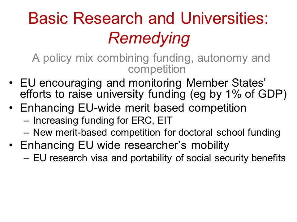Basic Research and Universities: Remedying A policy mix combining funding, autonomy and competition EU encouraging and monitoring Member States effort