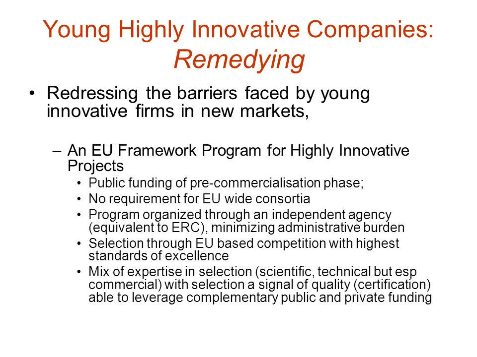 Young Highly Innovative Companies: Remedying Redressing the barriers faced by young innovative firms in new markets, –An EU Framework Program for High