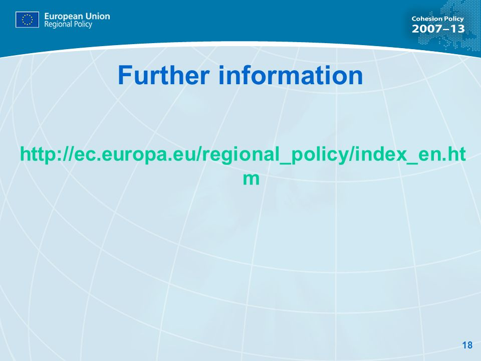 18 Further information http://ec.europa.eu/regional_policy/index_en.ht m