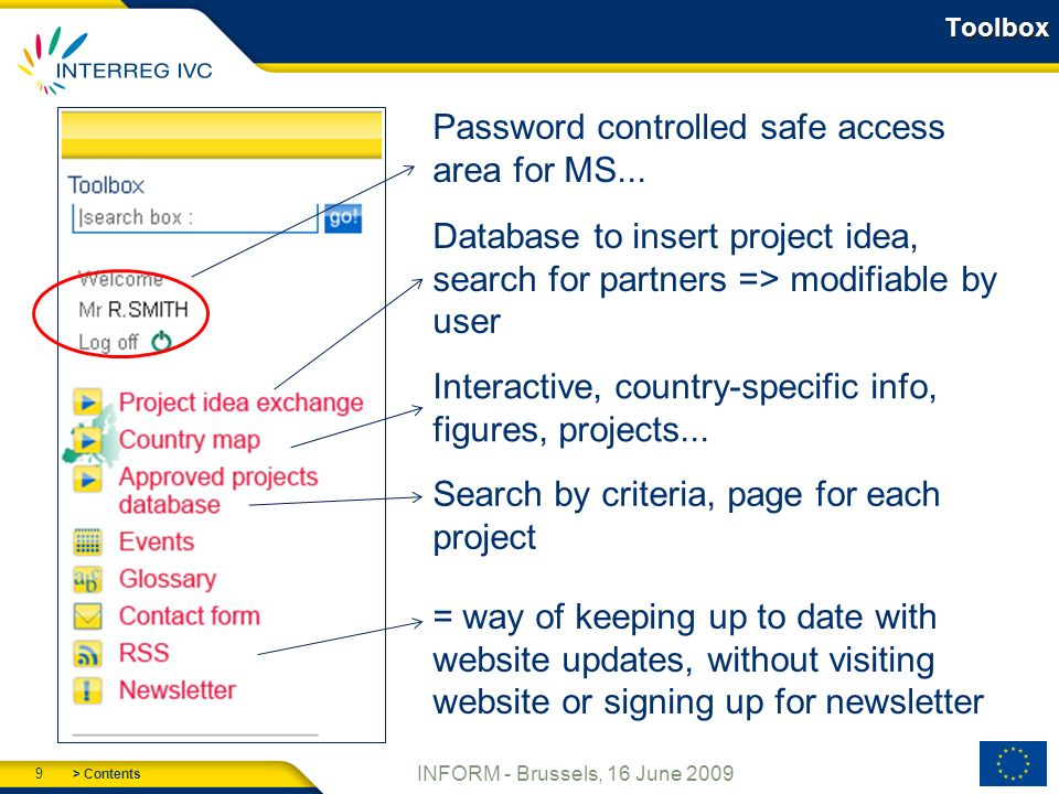 > Contents 9 INFORM - Brussels, 16 June 2009 Toolbox Database to insert project idea, search for partners => modifiable by user Interactive, country-specific info, figures, projects...