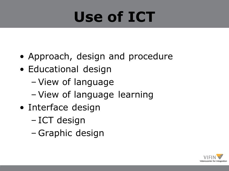 Use of ICT Approach, design and procedure Educational design –View of language –View of language learning Interface design –ICT design –Graphic design