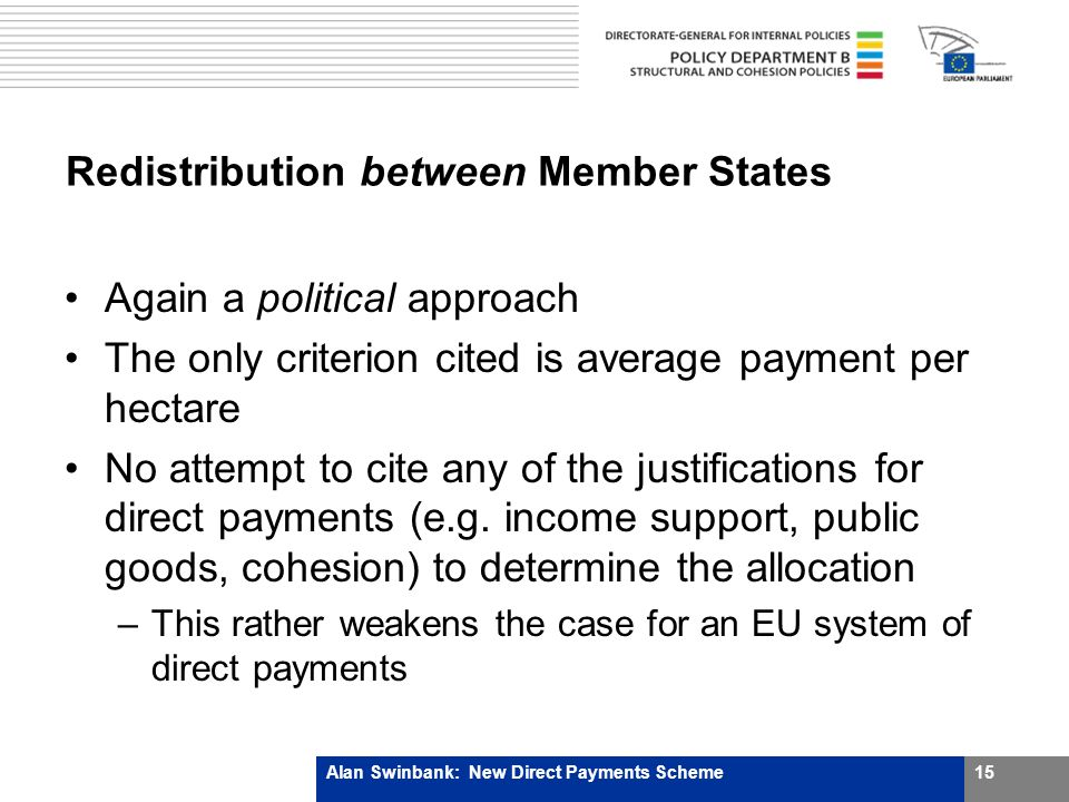 Redistribution between Member States Again a political approach The only criterion cited is average payment per hectare No attempt to cite any of the justifications for direct payments (e.g.