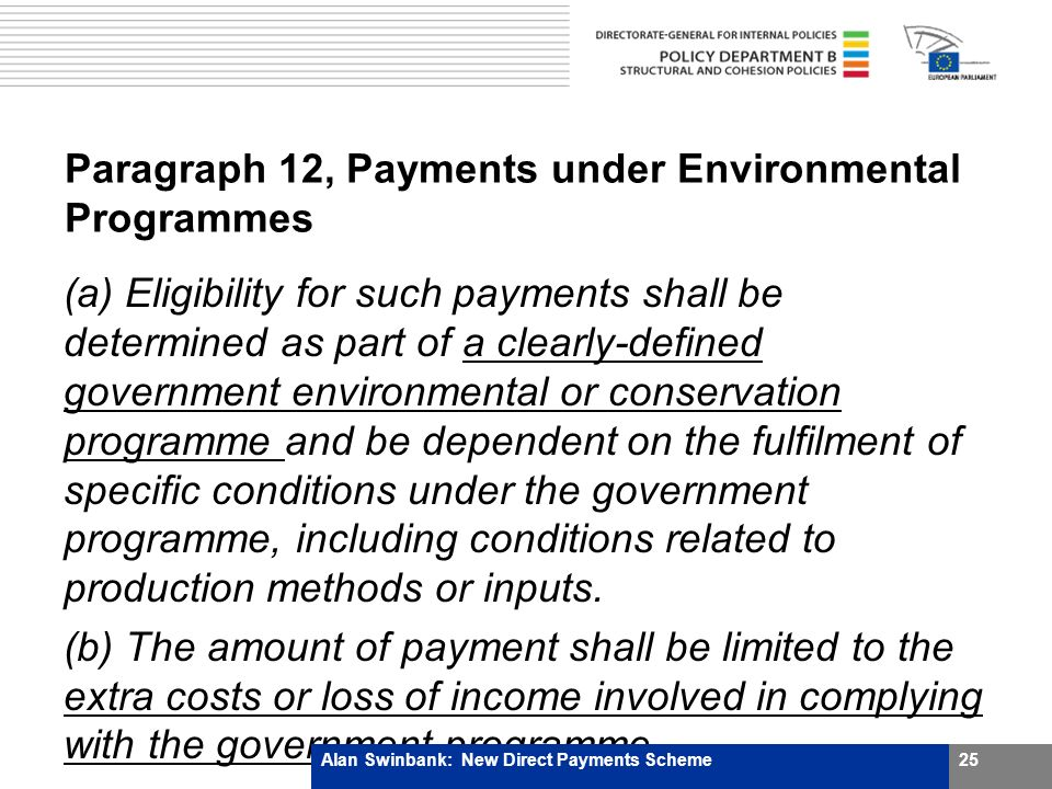 Paragraph 12, Payments under Environmental Programmes (a) Eligibility for such payments shall be determined as part of a clearly-defined government environmental or conservation programme and be dependent on the fulfilment of specific conditions under the government programme, including conditions related to production methods or inputs.