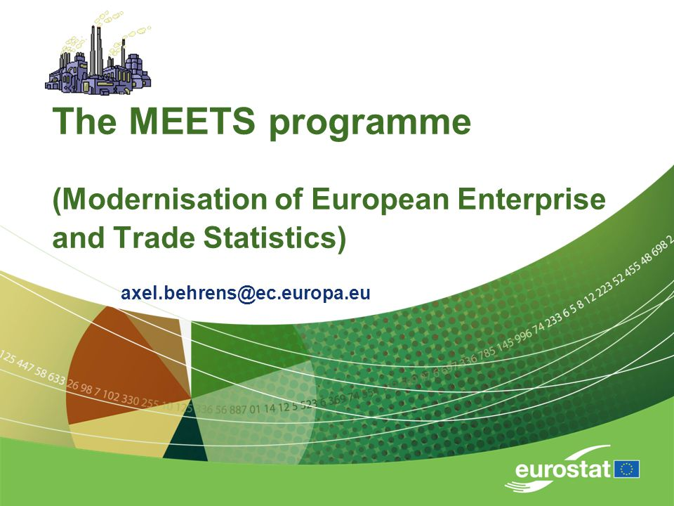 The MEETS programme (Modernisation of European Enterprise and Trade Statistics) axel.behrens@ec.europa.eu