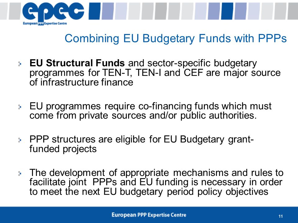 11 EU Structural Funds and sector-specific budgetary programmes for TEN-T, TEN-I and CEF are major source of infrastructure finance EU programmes requ