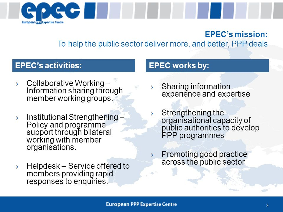 3 EPECs mission: To help the public sector deliver more, and better, PPP deals Collaborative Working – Information sharing through member working grou