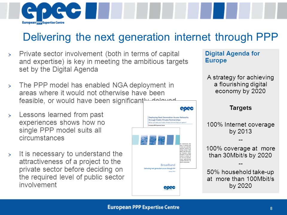 8 Delivering the next generation internet through PPP Private sector involvement (both in terms of capital and expertise) is key in meeting the ambiti