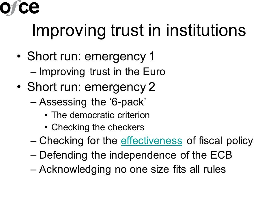 Improving trust in institutions Short run: emergency 1 –Improving trust in the Euro Short run: emergency 2 –Assessing the 6-pack The democratic criter