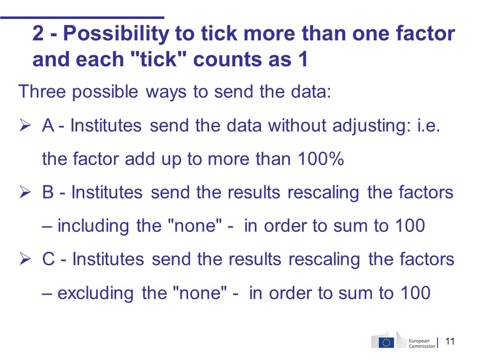 Possibility to tick more than one factor and each tick counts as 1 Three possible ways to send the data: A - Institutes send the data without adjusting: i.e.