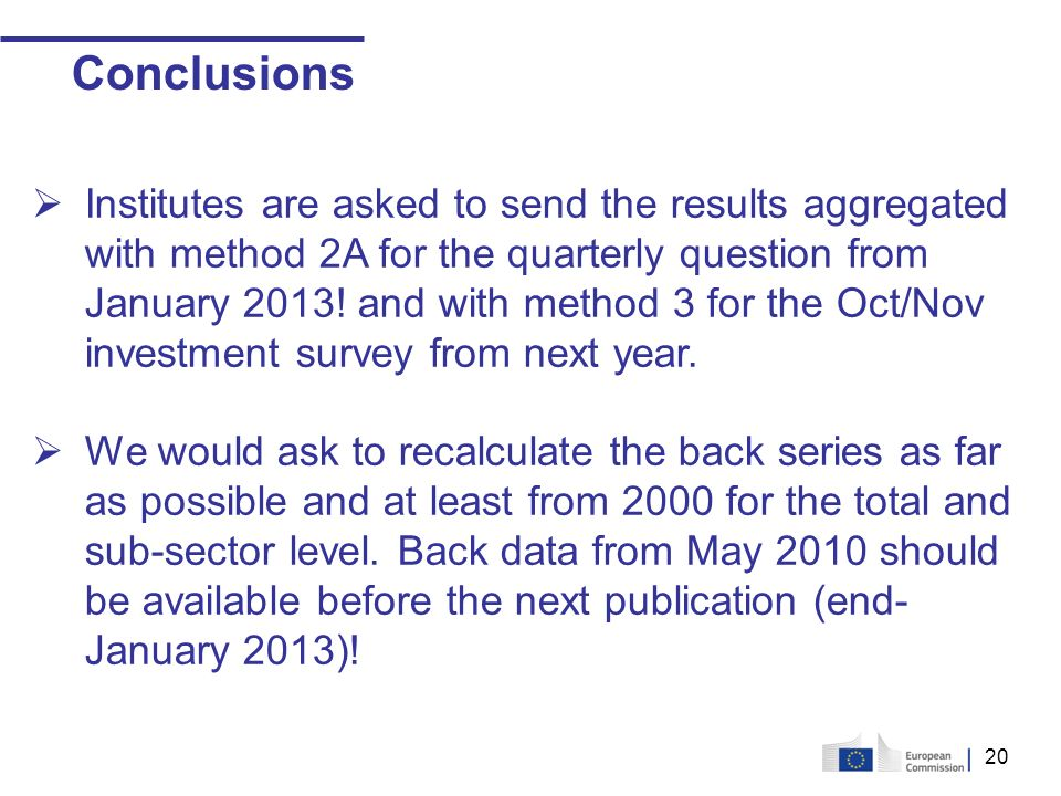 20 Conclusions Institutes are asked to send the results aggregated with method 2A for the quarterly question from January 2013.