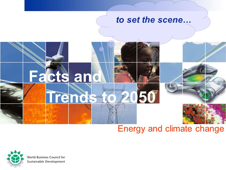 Energy and climate change Facts and Trends to 2050 to set the scene…