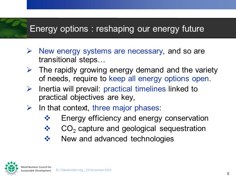 8 8 EU Stakeholder mtg _ 22 November 2004 Energy options : reshaping our energy future New energy systems are necessary, and so are transitional steps