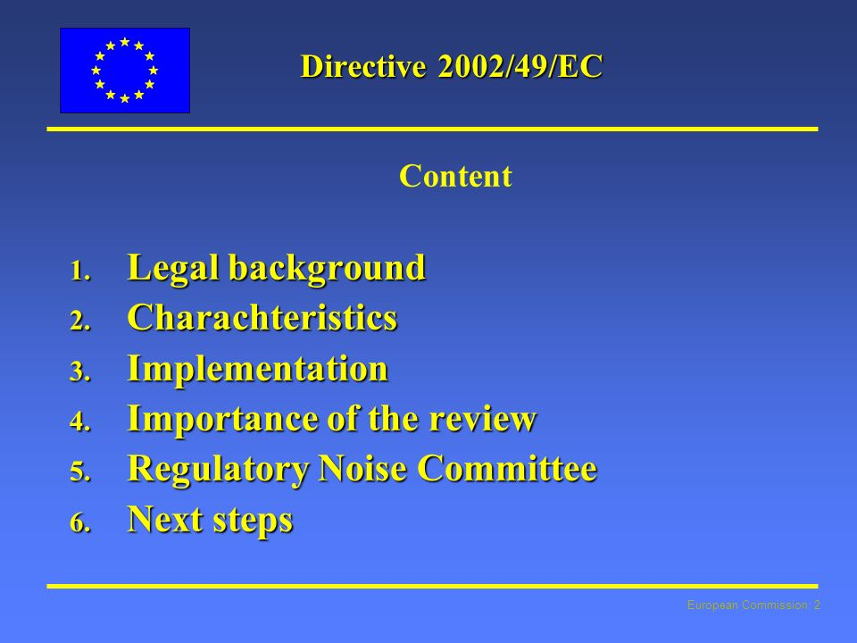 European Commission: 3 Policy development l Green Paper on Future EU noise policy 1996 l 6th EAP 2001 l Adoption of the Directive 2002/49/EC 2002 l Transposition due by 2004 (2004-2007) l Renewed SDS 2006