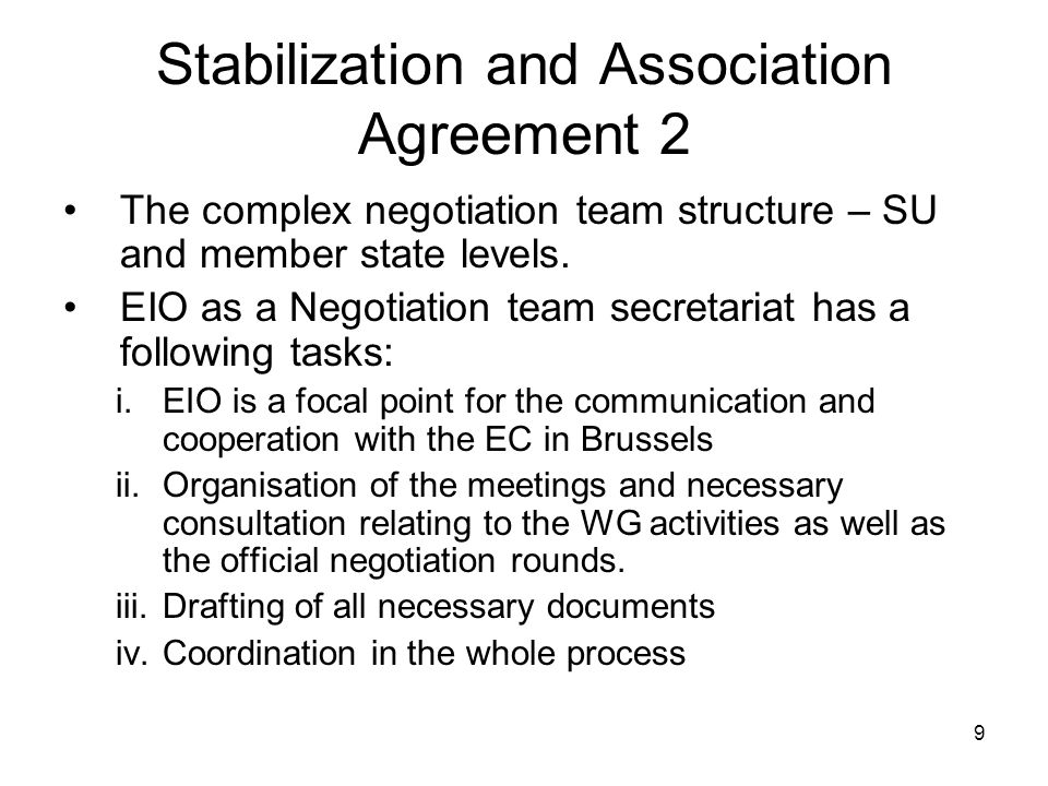 9 Stabilization and Association Agreement 2 The complex negotiation team structure – SU and member state levels. EIO as a Negotiation team secretariat