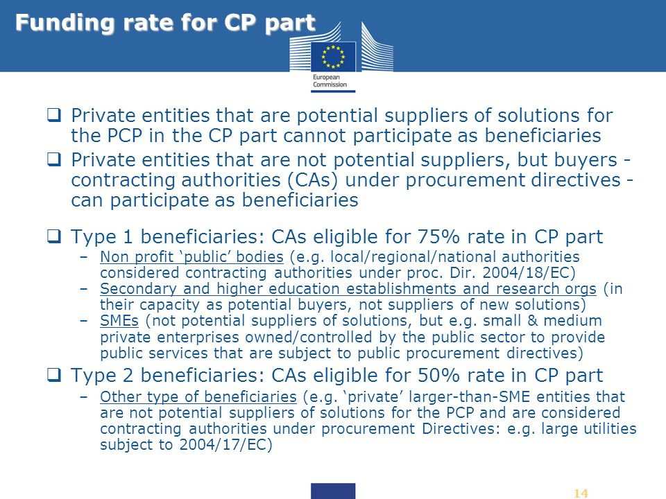 14 Private entities that are potential suppliers of solutions for the PCP in the CP part cannot participate as beneficiaries Private entities that are