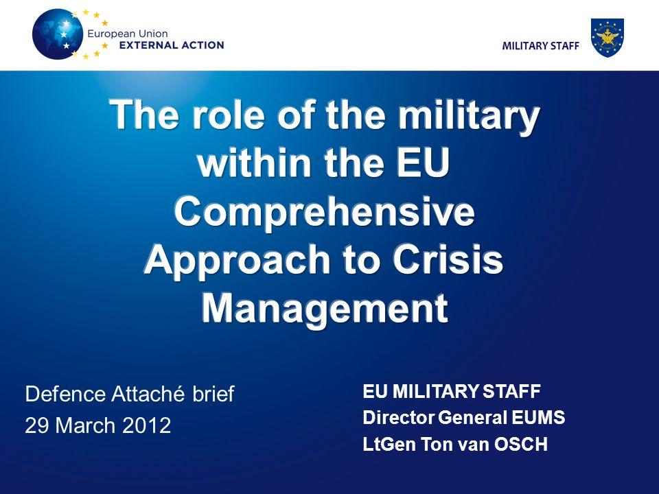 2 Defence Attaché brief 29 March 2012 EU MILITARY STAFF Director General EUMS LtGen Ton van OSCH
