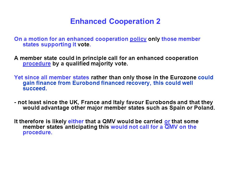 Enhanced Cooperation 2 On a motion for an enhanced cooperation policy only those member states supporting it vote. A member state could in principle c