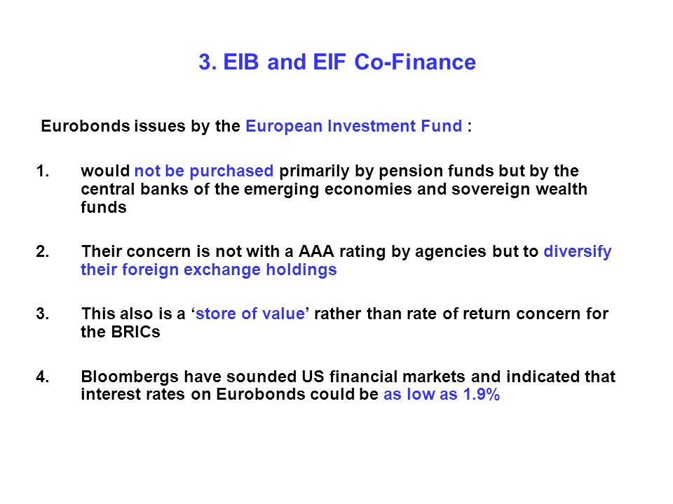 3. EIB and EIF Co-Finance Eurobonds issues by the European Investment Fund : 1.would not be purchased primarily by pension funds but by the central ba