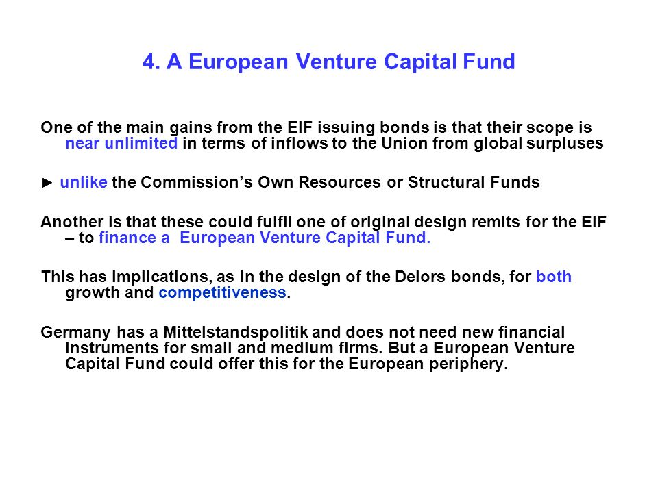4. A European Venture Capital Fund One of the main gains from the EIF issuing bonds is that their scope is near unlimited in terms of inflows to the U
