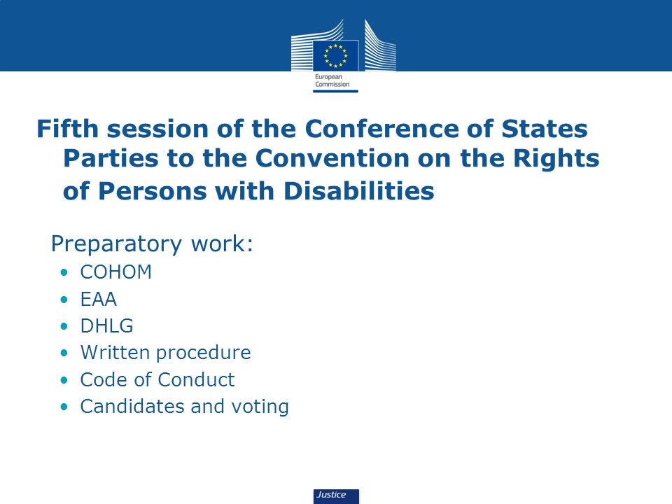 Fifth session of the Conference of States Parties to the Convention on the Rights of Persons with Disabilities Preparatory work: COHOM EAA DHLG Written procedure Code of Conduct Candidates and voting