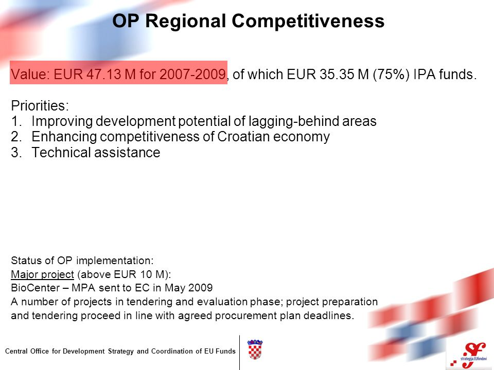 Central Office for Development Strategy and Coordination of EU Funds OP Regional Competitiveness Value: EUR 47.13 M for 2007-2009, of which EUR 35.35 M (75%) IPA funds.