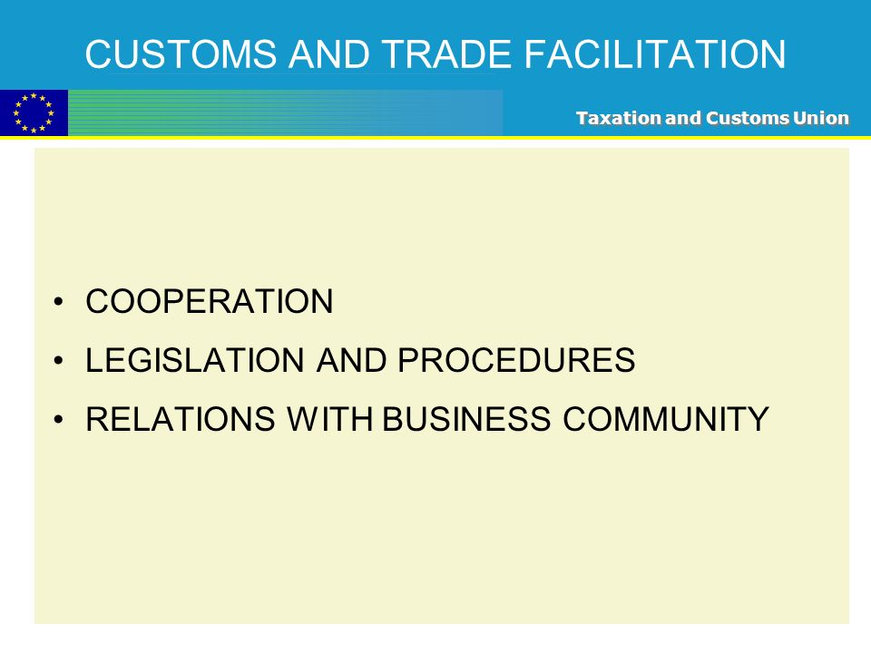 Taxation and Customs Union CUSTOMS AND TRADE FACILITATION COOPERATION LEGISLATION AND PROCEDURES RELATIONS WITH BUSINESS COMMUNITY
