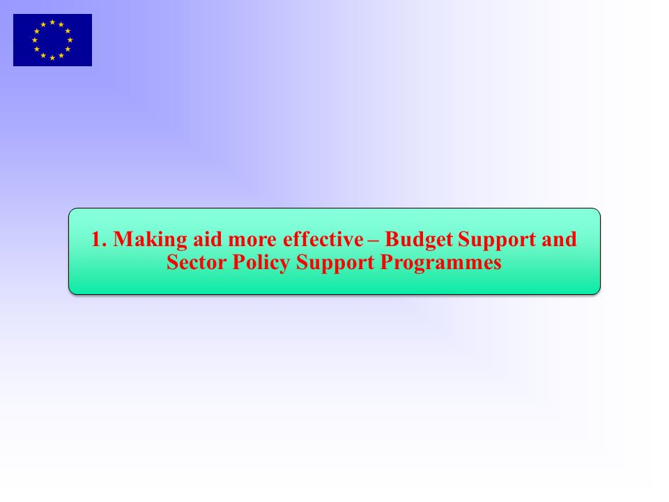 1. Making aid more effective – Budget Support and Sector Policy Support Programmes