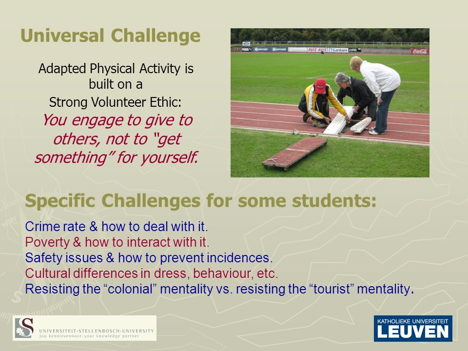 Universal Challenge Adapted Physical Activity is built on a Strong Volunteer Ethic: You engage to give to others, not to get something for yourself.