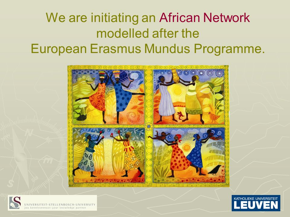 We are initiating an African Network modelled after the European Erasmus Mundus Programme.