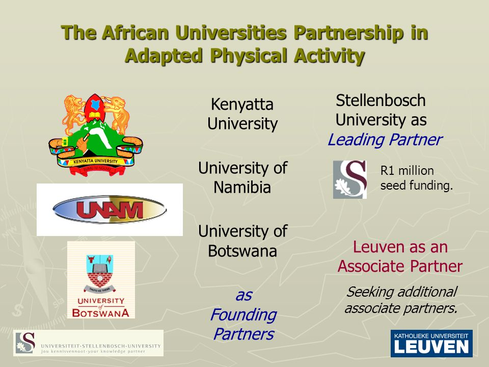 The African Universities Partnership in Adapted Physical Activity Stellenbosch University as Leading Partner Leuven as an Associate Partner Seeking additional associate partners.