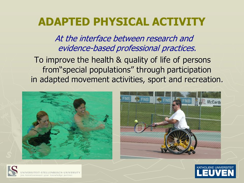 ADAPTED PHYSICAL ACTIVITY At the interface between research and evidence-based professional practices.