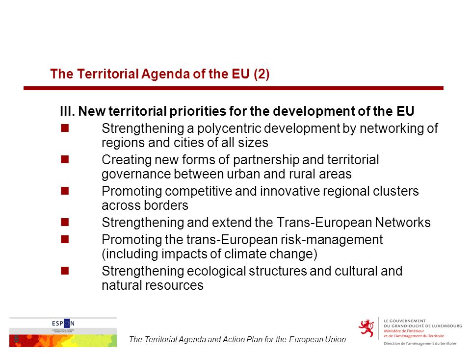 The Territorial Agenda and Action Plan for the European Union 8 The Territorial Agenda of the EU (2) III.