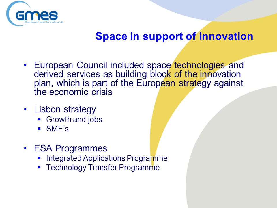 Space in support of innovation European Council included space technologies and derived services as building block of the innovation plan, which is pa