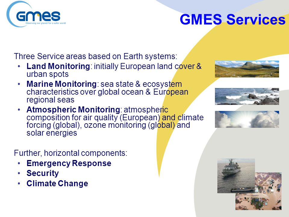 GMES Services Three Service areas based on Earth systems: Land Monitoring: initially European land cover & urban spots Marine Monitoring: sea state &