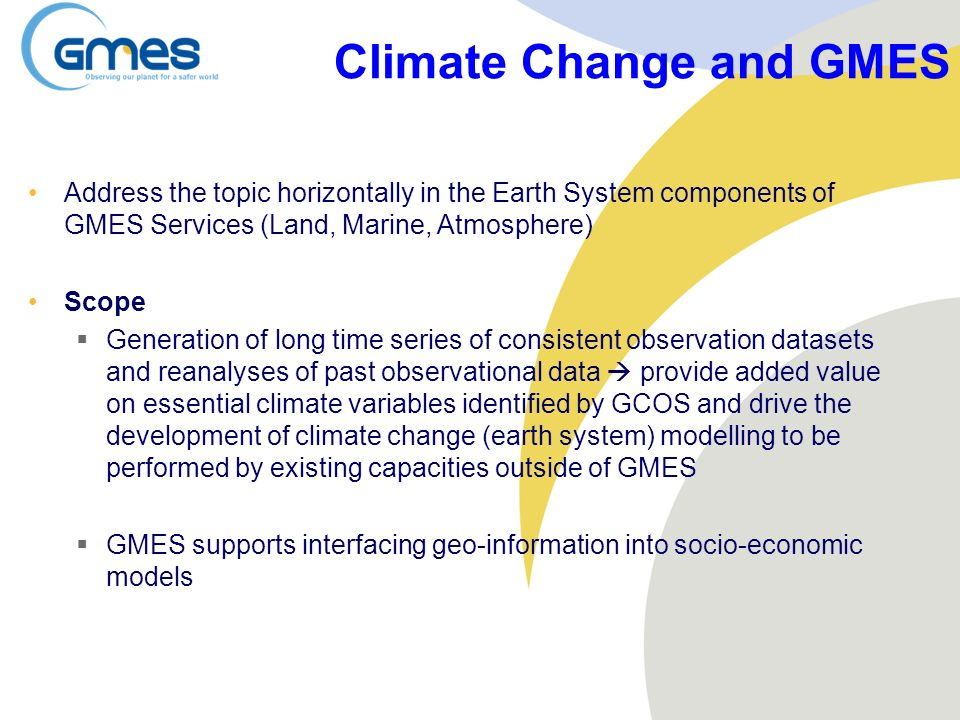 Address the topic horizontally in the Earth System components of GMES Services (Land, Marine, Atmosphere) Scope Generation of long time series of cons